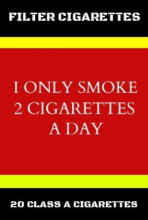 I ONLY SMOKE 2 CIGARETTES A DAY.  The most popular brand of cigarette in the United States.
