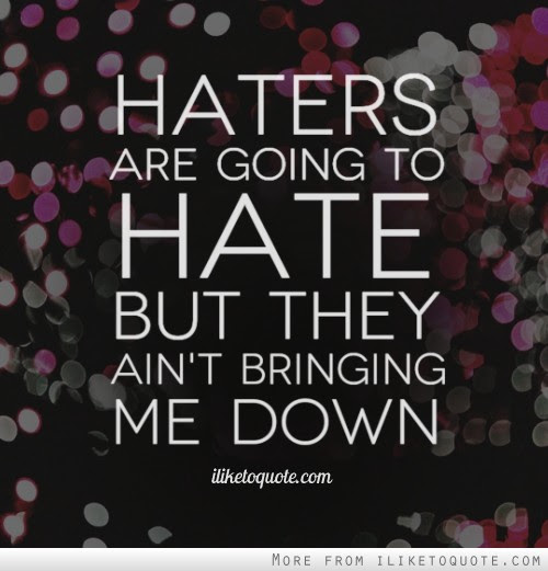 Haters Are Going To Hate But They Aint Bringing Me Down