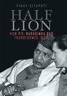 Half - Lion: How P.V. Narasimha Rao Transformed India