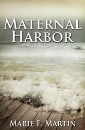Maternal Harbor by Marie F. Martin