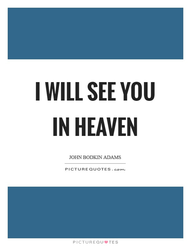I Will See You In Heaven Picture Quotes