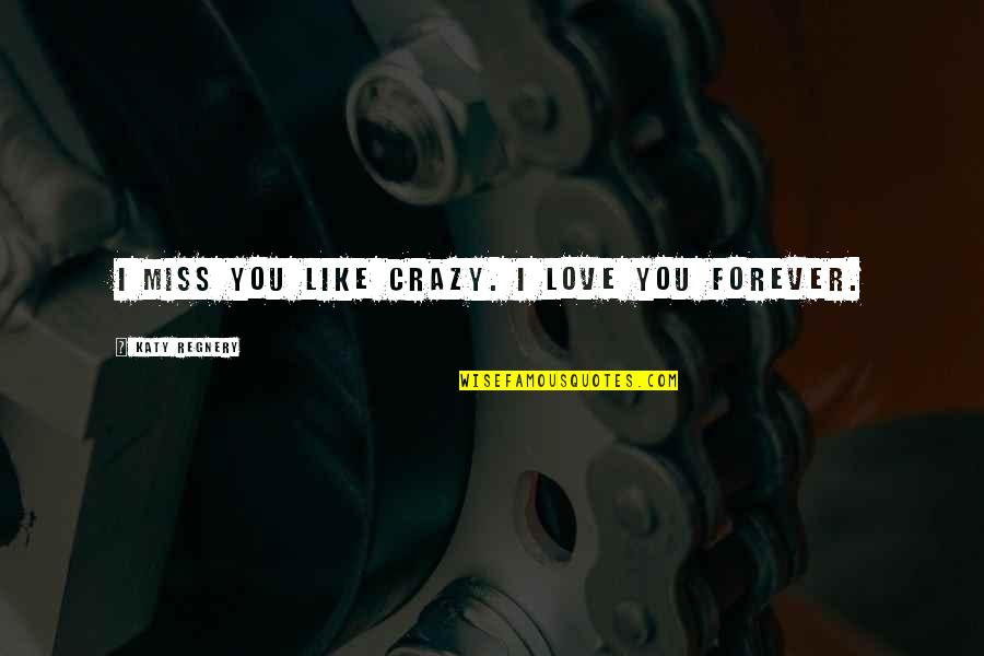 Ill Miss You Like Crazy Quotes Top 14 Famous Quotes About Ill
