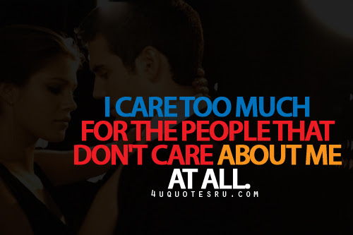 I Dont Care For People Who Done Care For Me Sad Quote