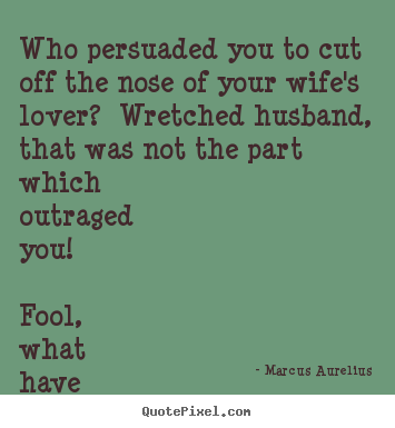 How To Make Picture Quotes About Love Who Persuaded You To Cut Off