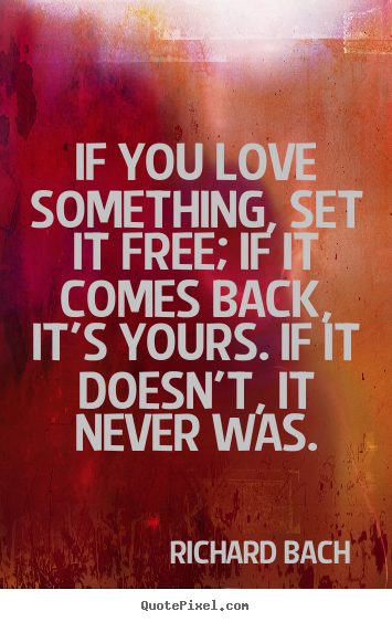 Design Picture Quote About Love If You Love Something Set It Free