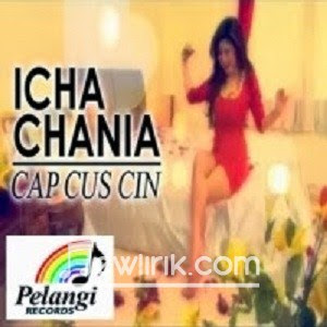 lirik Icha Chania - Cap Cus Cin