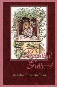 Beautiful Girlhood   -     By: Karen Andreola