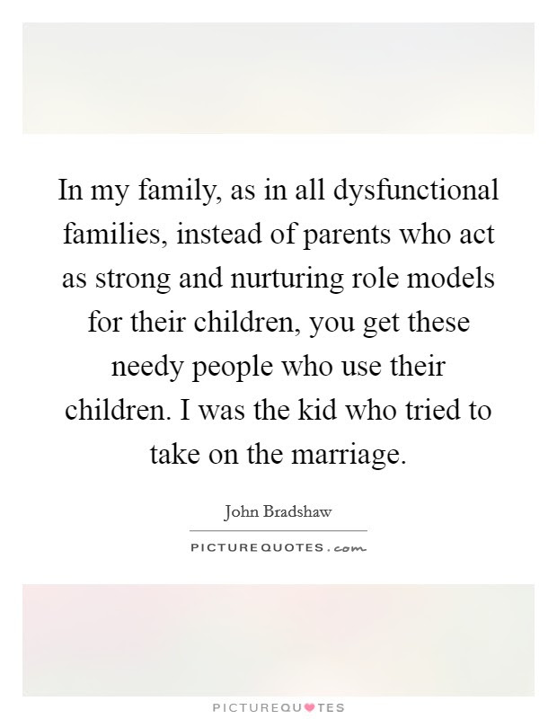 In My Family As In All Dysfunctional Families Instead Of