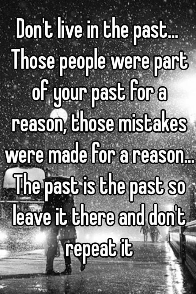 Dont Live In The Past Those People Were Part Of Your Past For A
