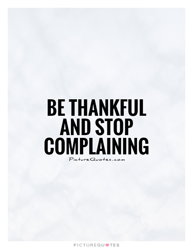 Be Thankful And Stop Complaining Picture Quotes