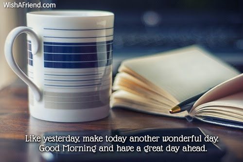Good Morning Message Like Yesterday Make Today Another Wonderful