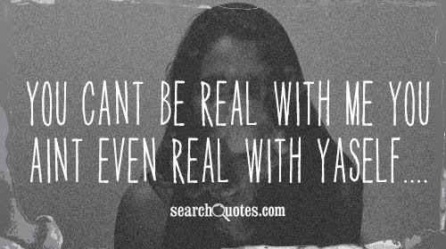 Be Real With Me Quotes Quotations Sayings 2019