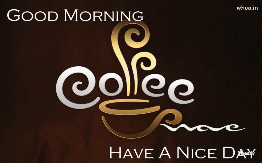 Good Morning Have A Nice Day With Cup Of Coffee Hd Wallpaper