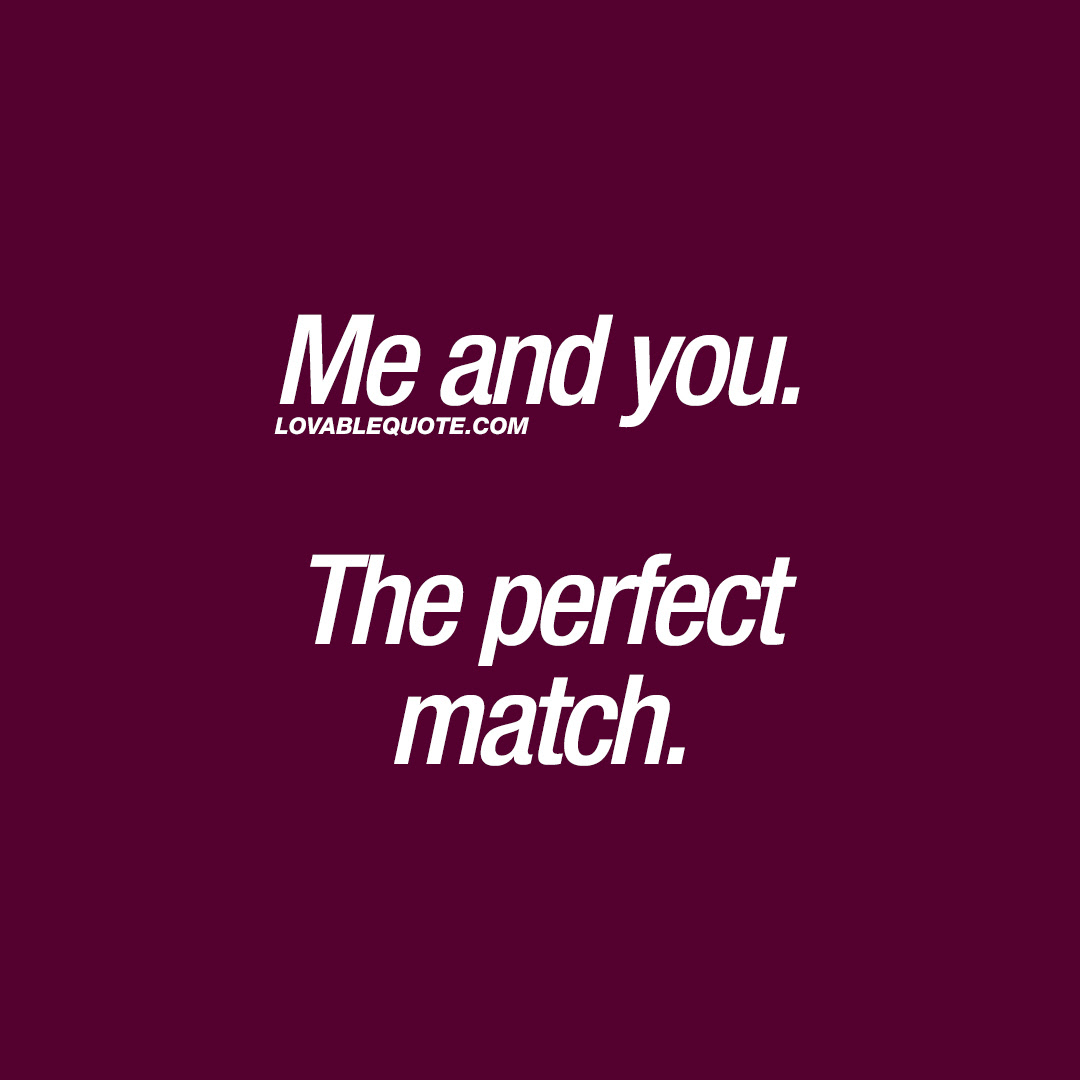 You And Me Quotes Me And You The Perfect Match