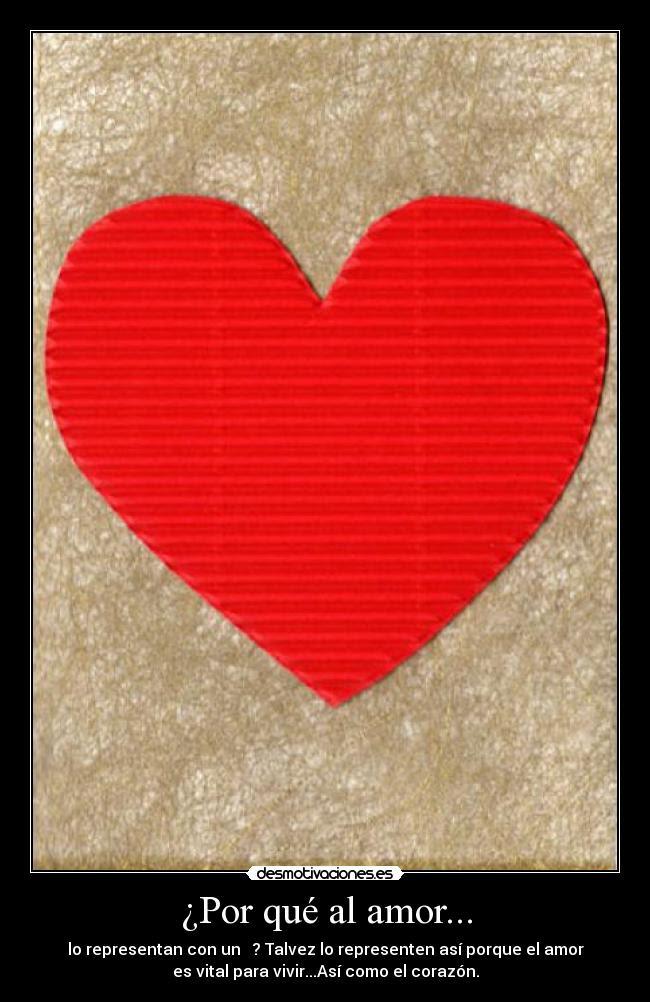 Por Qué Al Amor Desmotivaciones