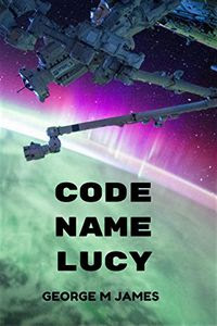 Code Name Lucy by George M. James
