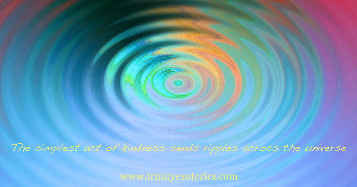 http://trinityesoterics.com/wp-content/uploads/2016/11/thesimplestactofkindnesssendsripplesacrosstheuniverse.jpg