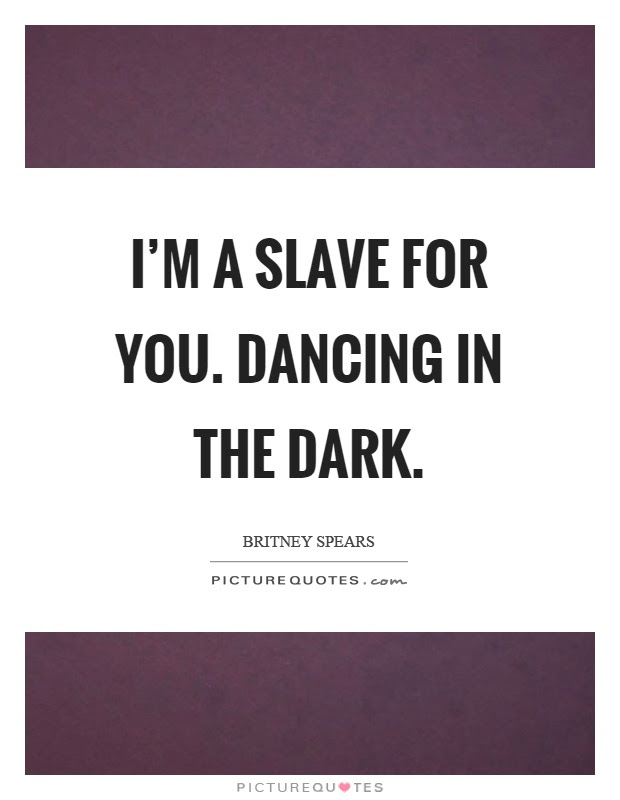 Im A Slave For You Dancing In The Dark Picture Quotes