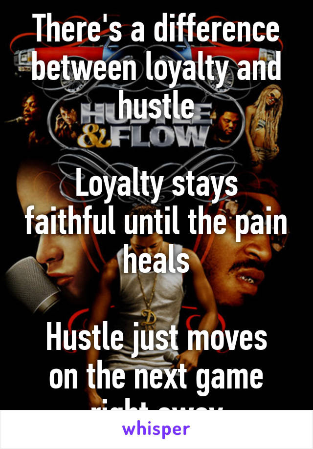 Theres A Difference Between Loyalty And Hustle Loyalty Stays