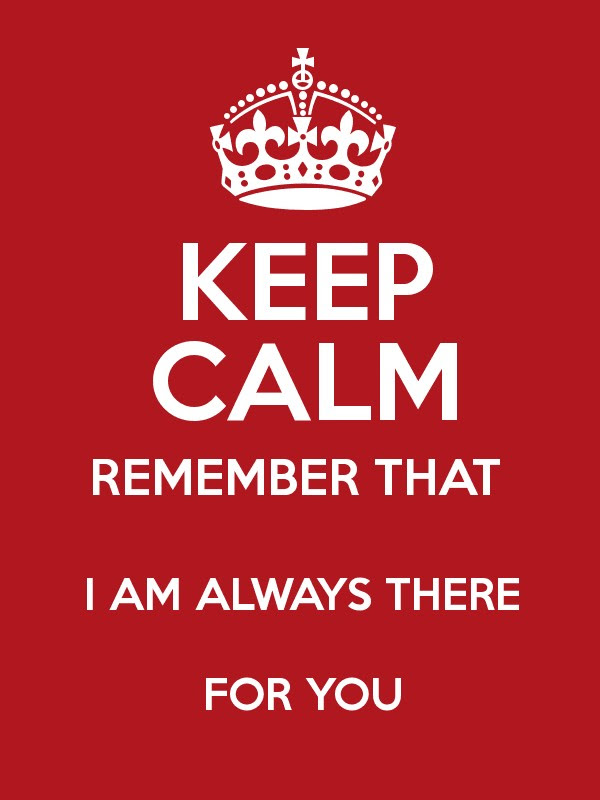 Keep Calm Remember That I Am Always There For You Keep Calm And
