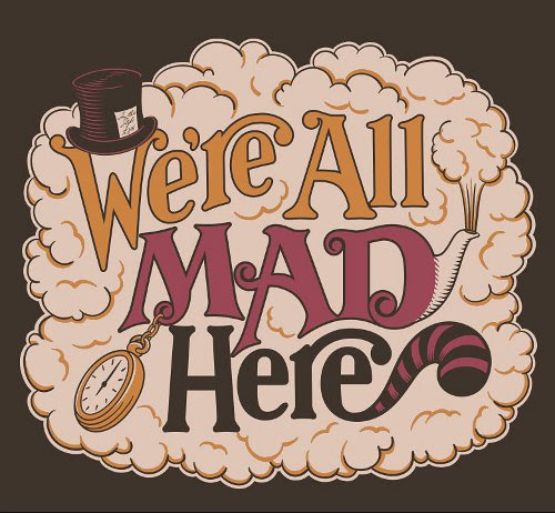 Image result for were all mad here