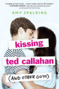 Title: Kissing Ted Callahan (and Other Guys), Author: Amy Spalding