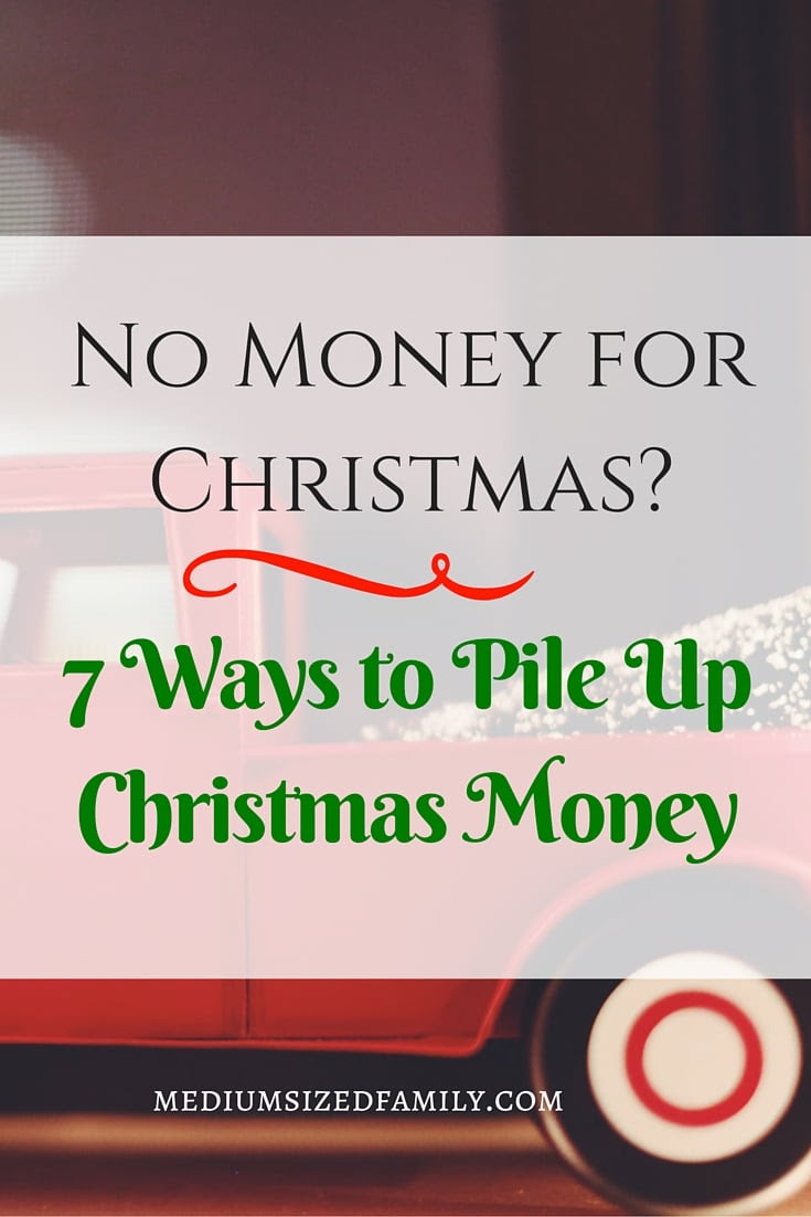 No Money for Christmas? 7 Ways to Pile Up Christmas Money. Looking for Christmas savings ideas? I found 7 different ways to make a savings plan for your Christmas gift purchases this year. The sooner you start, the bigger your budget will be.