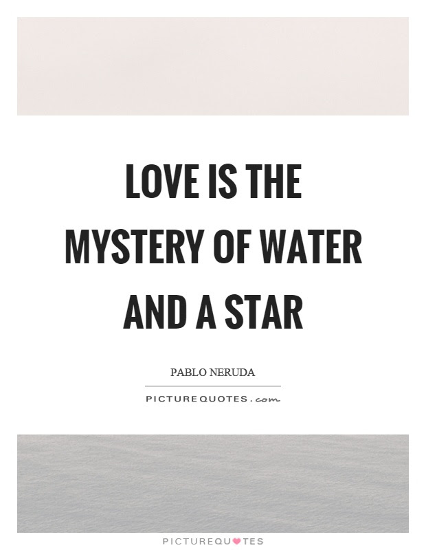 Love Is The Mystery Of Water And A Star Picture Quotes