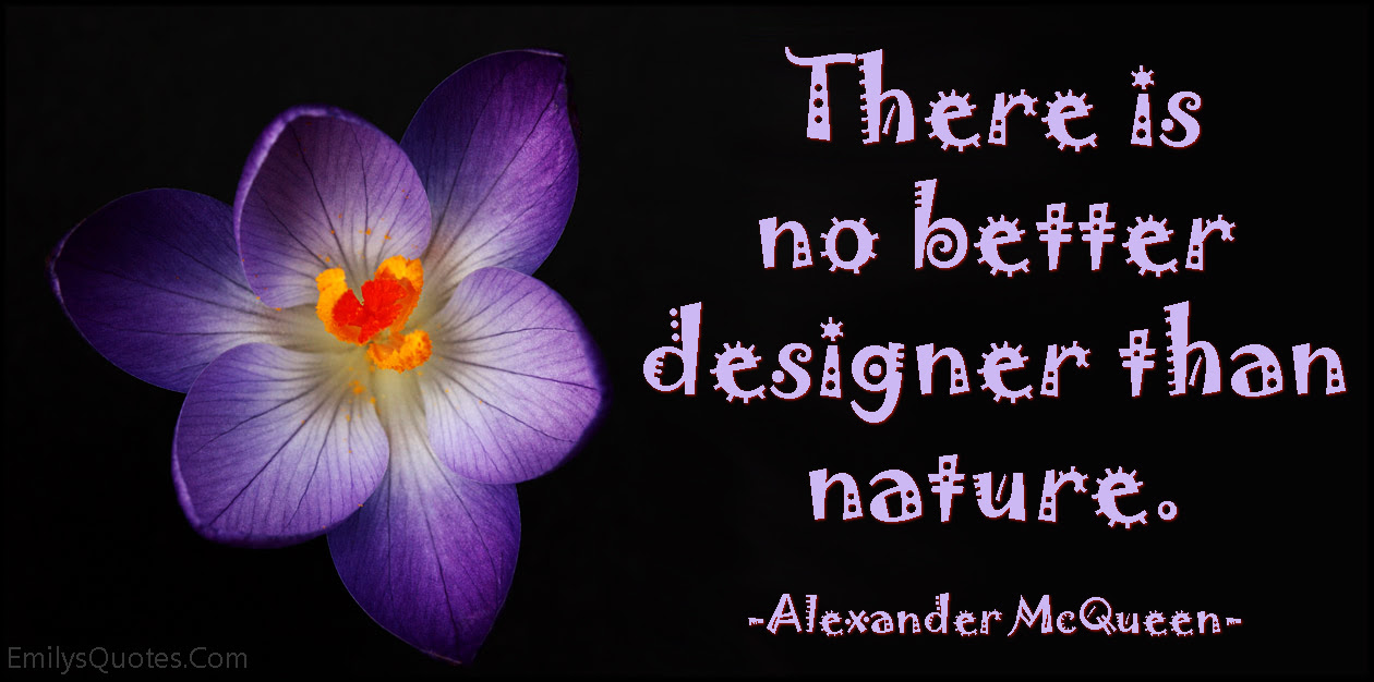 There Is No Better Designer Than Nature Popular Inspirational
