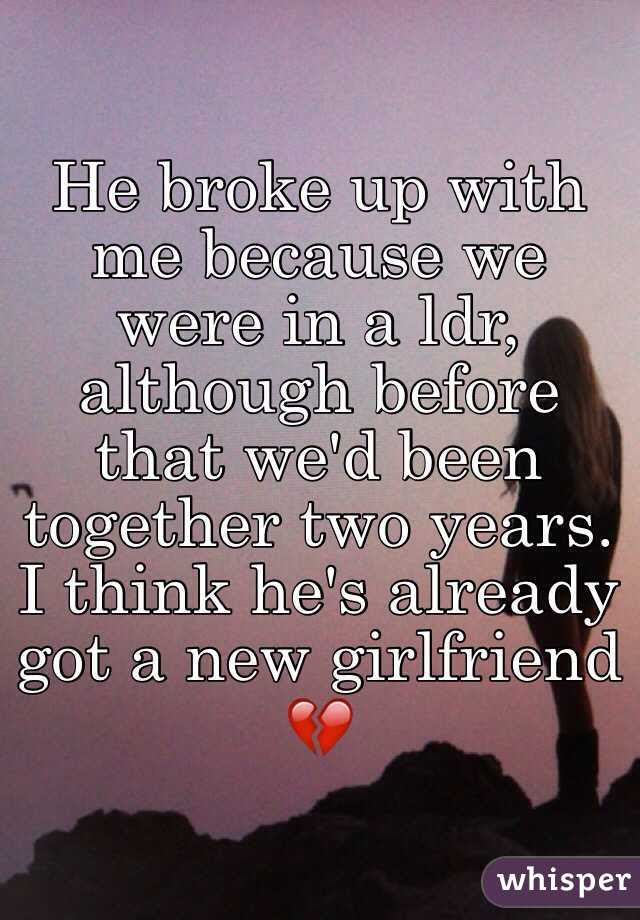 He Broke Up With Me Because We Were In A Ldr Although Before That Wed