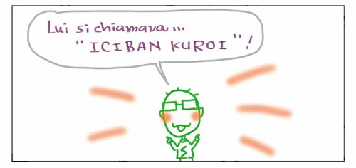 "Lui si chiamava… ""ICIBAN KUROI""!"