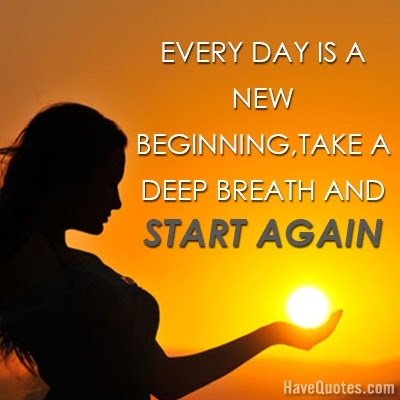 Everyday Is A New Beginning Quote Life Quotes Love Quotes Funny