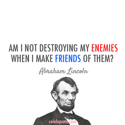 Abraham Lincoln Quote About Friends Enemy Enemies Destroying Cq