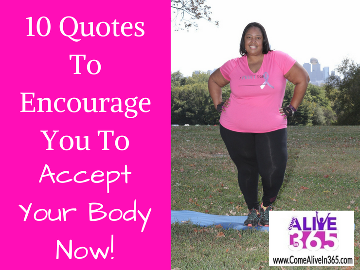 10 Quotes To Encourage You To Accept Your Body Now Come Alive In 365