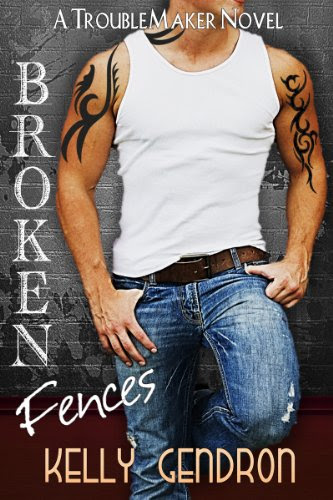 Broken Fences (A TroubleMaker Novel, #1) by Kelly Gendron