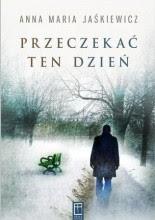 Przeczekać ten dzień - Anna Maria Jaśkiewicz