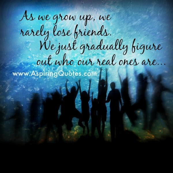 As We Grow Up We Rarely Lose Friends Aspiring Quotes