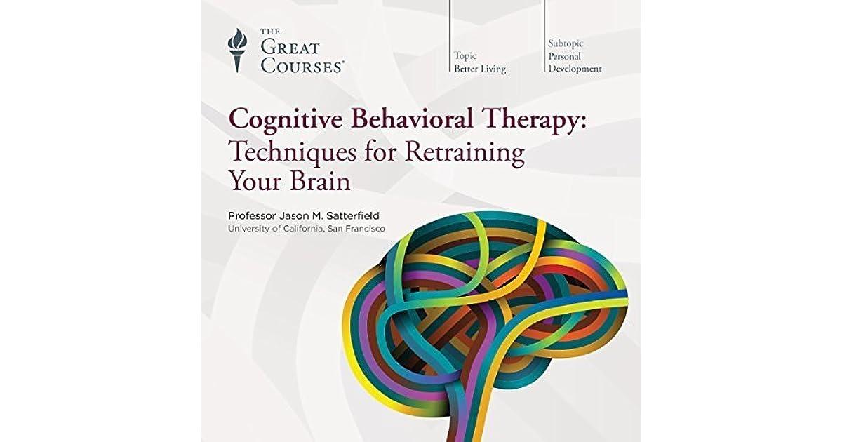 Cognitive Behavioral Therapy: Techniques for Retraining ...
