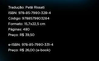 Tradução: Petê Rissati ** ISBN: 978-85-7980-328-4 ** Código: 9788579803284 ** Formato: 15,7x22,5 cm ** Páginas: 480 ** Preço: R$ 39,50 ** e-ISBN: 978-85-7980-331-4 ** Preço: R$ 26,00 (e-book)