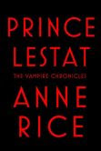 Book Cover Image. Title: Prince Lestat (Vampire Chronicles Series #11), Author: Anne Rice
