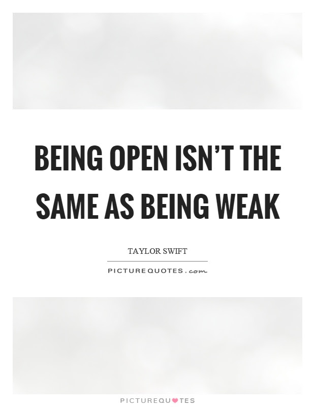 Being Open Isnt The Same As Being Weak Picture Quotes