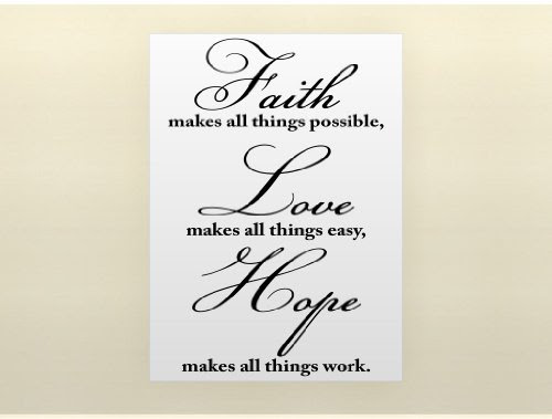 Faith Makes All Things Possible Love Makes All Things