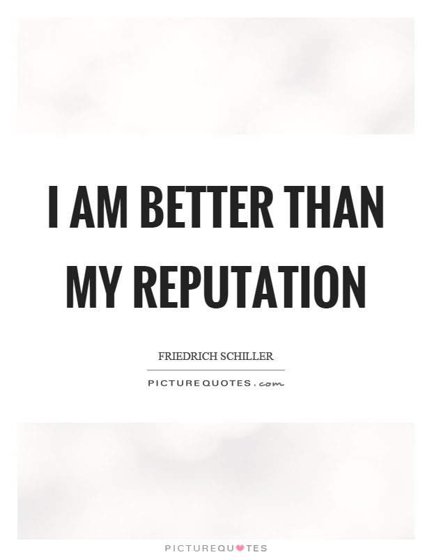 I Am Better Than My Reputation Picture Quotes