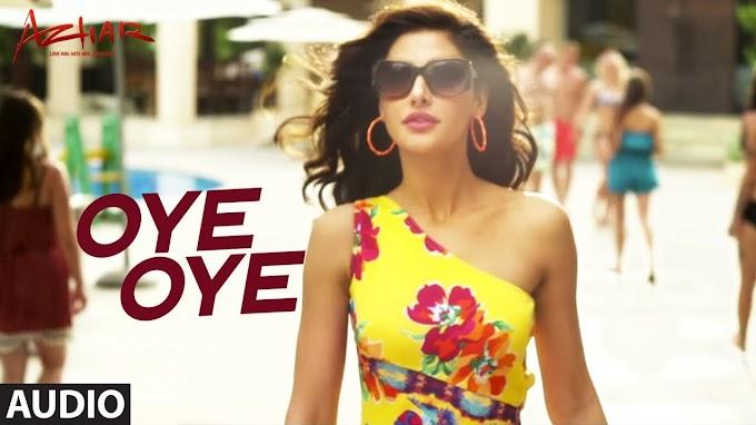 Oye Oye Lyrics - Aditi Singh Sharma, Armaan Malik   Azhar