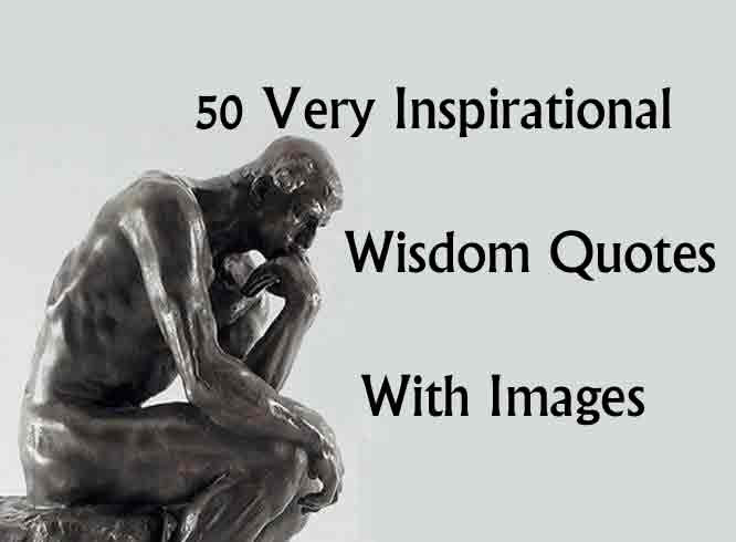 50 Very Inspirational Wisdom Quotes With Images Quote Ideas