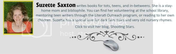 Suzette Saxton writes books for tots, teens, and in-betweens. She is represented by Suzie Townsend of FinePrint Literary.
