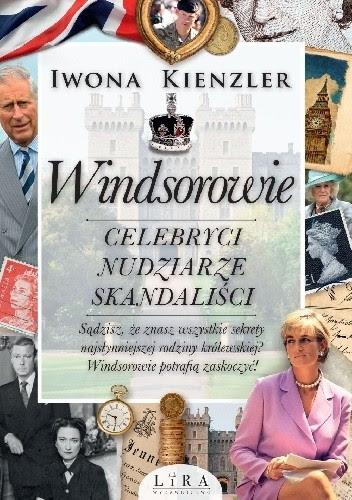 Okładka książki Windsorowie. Celebryci, nudziarze, skandaliści