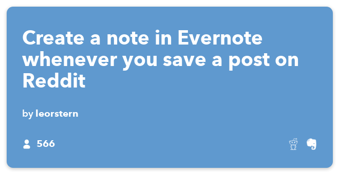 IFTTT Recipe: Create a note in Evernote whenever you save a post on Reddit connects reddit to evernote
