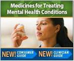Medicines for Treating Mental Health Conditions. New consumer and clinician guides.