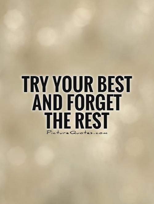 Try Your Best And Forget The Rest Picture Quotes